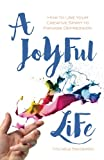 img - for A Joyful Life: How to Use Your Creative Spirit to Manage Depression book / textbook / text book