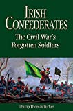 Irish Confederates: The Civil War's Forgotten Soldiers