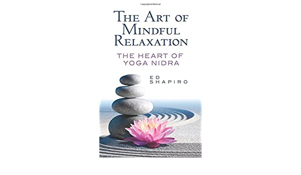 The Art of Mindful Relaxation: The Heart of Yoga Nidra ...