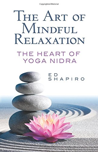 The Art of Mindful Relaxation: The Heart of Yoga Nidra: Ed ...