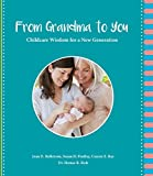 img - for From Grandma to You: Childcare Wisdom for a New Generation - 2nd Edition (Joan Hellstrom, Susan Findlay, Connie Ray) book / textbook / text book