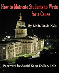 How to Motivate Students to Write for a Cause: Getting Nondyslexic & Dyslexic Teens to Write about Health & More