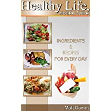 Healthy Life, Healthy Eating: Ingredients & Recipes for Every Day