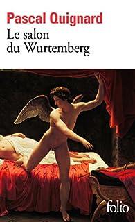 Le Salon du Wurtemberg, Quignard, Pascal