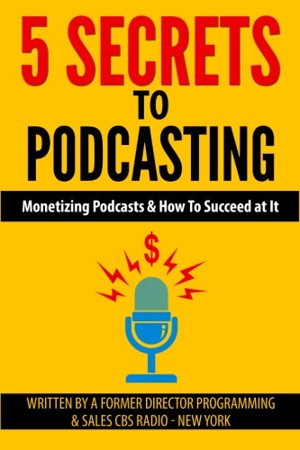 5 Secrets To Podcasting: Monetizing Podcasts & How To Succeed At It PDF