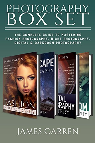 PHOTOGRAPHY: Digital Photography Box Set - The Complete Guide to Mastering The Art of Fashion Photography, Landscape Night Photography, Digital Photography, ... Photography Magazines) (English Edition)