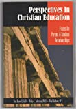 Perspectives in Christian Education : Focus on Parent and Student Relationships, Burrell, Dan L. and Johnson, Philip C., 157921049X