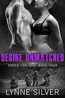 Desire Unmatched (Coded for Love Book 4) by [Silver, Lynne]