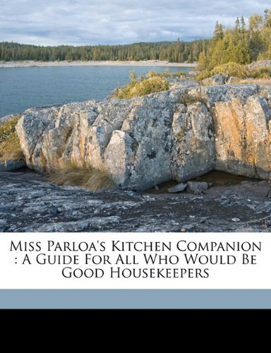 Miss Parloa's kitchen companion: a guide for all who would be good housekeepers pdf