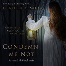 Condemn Me Not: Accused of Witchcraft Audiobook by Heather B. Moore Narrated by Nancy Peterson