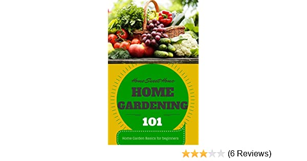 Home Gardening: For Beginners   Home Garden Basics   Home Gardening 101  (Home Garden   Home Gardening For Beginners   Gardening Books On Kindle    Gardening ...