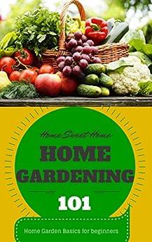 Home Gardening For Beginners Home Garden Basics Home Gardening 101 Home Garden Home