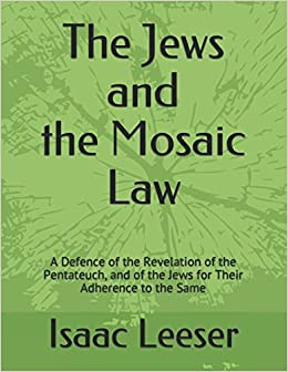 The Jews and the Mosaic Law: A Defence of the Revelation of the Pentateuch, and of the Jews for Their Adherence to the Same