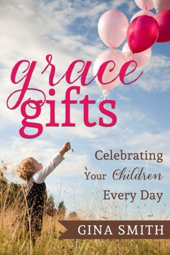 Grace Gifts:: Celebrating Your Children Every Day