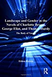img - for Landscape and Gender in the Novels of Charlotte Bront , George Eliot, and Thomas Hardy: The Body of Nature (The Nineteenth Century Series) book / textbook / text book