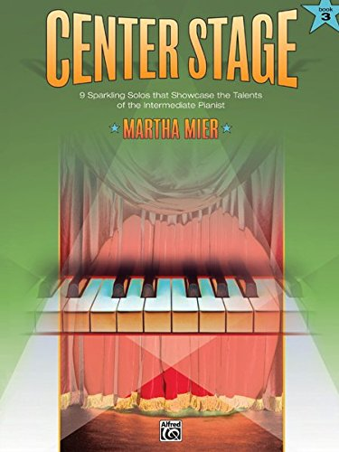 (Center Stage, Bk 3: 9 Sparkling Solos That Showcase the Talents of the Intermediate Pianist)