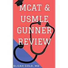 MCAT & USMLE Gunner Review: High yield topics in medicine that you should know for the MCAT, USMLE STEP 1, USMLE STEP 2, and USMLE STEP 3 exams