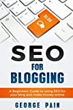 SEO for Blogging: Make Money Online and replace your boss with a blog using SEO (: Make Money Blogging for Profit through SEO) (Volume 1)