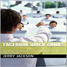 Facebook Quick Guides: 10 Ways to Promote Your Consulting Business on Facebook Audiobook by Jerry Jackson Narrated by Stoicescu Adrian Petru