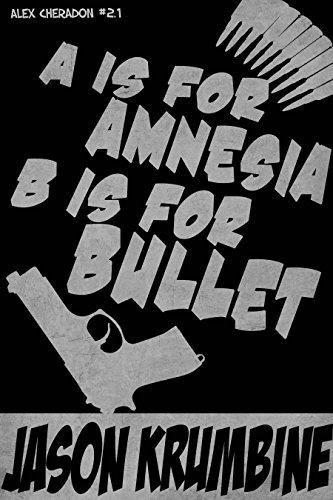 A is for Amnesia, B is for Bullet (Alex Cheradon #1.2) (Alex Cheradon Book Series 2)