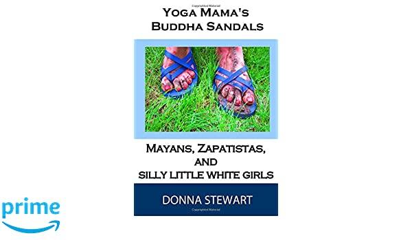 Yoga Mamas Buddha Sandals: Mayans, Zapatistas, and Silly ...