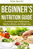 Nutrition: Beginners' Nutrition guide to Enhance Sport Performance, Healthy Lifestyle, and Weight Loss (Exercise, Health, Macros, Sports, Diet)