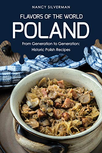 (Flavors of the World - Poland: From Generation to Generation: Historic Polish Recipes)