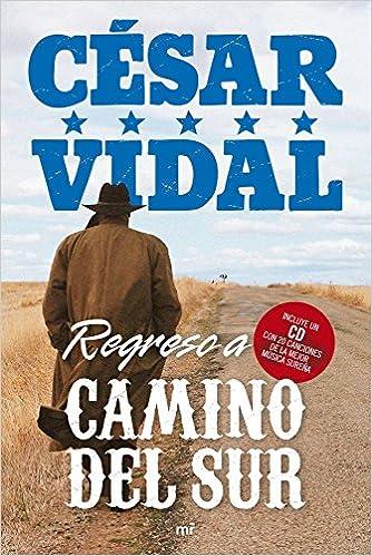 Regreso a Camino del Sur (MR Heterodoxia): Amazon.es: Vidal, César: Libros