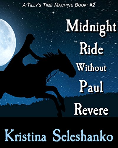 Midnight Ride Without Paul Revere (Tilly's Time Machine Book 2)