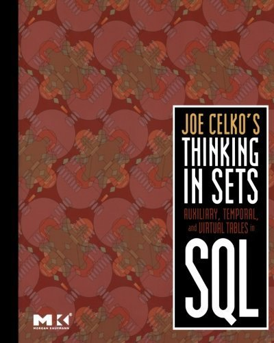 (Joe Celko's Thinking in Sets: Auxiliary, Temporal, and Virtual Tables in SQL (The Morgan Kaufmann Series in Data Management Systems) by Joe Celko (2008-02-05))