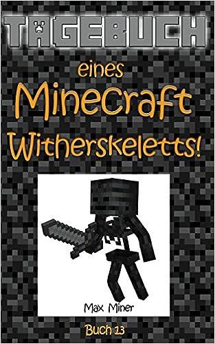 Tagebuch eines Minecraft Witherskeletts!: Volume 13 (Tagebuch eines Minecraft Max)