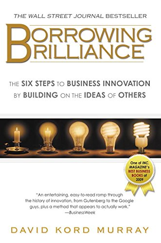Borrowing-Brilliance-The-Six-Steps-to-Business-Innovation-by-Building-on-the-Ideas-of-Others