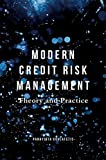Modern Credit Risk Management: Theory and Practice
