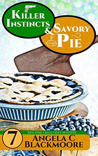 Killer Instincts and Savory Pie: A Red Pine Falls Cozy Mystery (Red Pine Falls Cozy Mysteries Book 7) by [Blackmoore, Angela C]