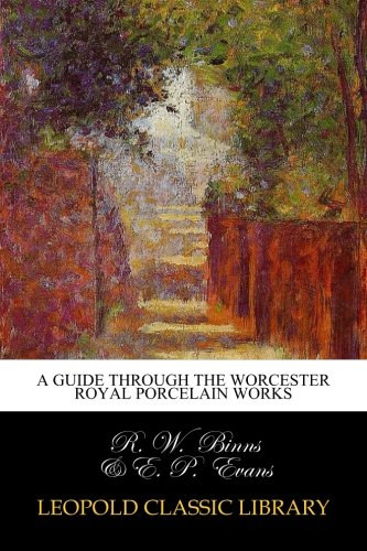 A Guide Through the Worcester Royal Porcelain Works ()