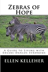 Zebras of Hope: A Guide to Living with Ehlers-Danlos Syndrome Paperback