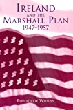 Ireland and the Marshall Plan, 1947-1957, Whelan, Bernadette, 1851825177