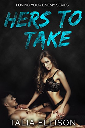 Hers to Take (Loving Your Enemy Book 1) by [Ellison, Talia]