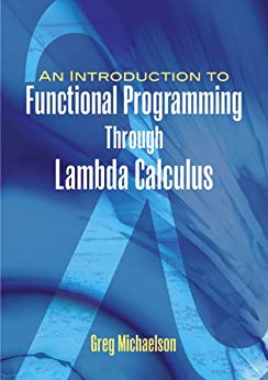 An Introduction to Functional Programming Through Lambda Calculus (Dover Books on Mathematics) by [Michaelson, Greg]