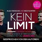 KEIN LIMIT: Mit diesen Strategien erreichst du jedes Ziel | Alex Giesecke,Nico Schork