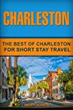 Charleston: The Best Of Charleston For Short Stay Travel (Short Stay Travel - City Guides)