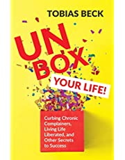 Unbox Your Life: Cancelling chronic complainers, living life liberated, and other secrets to success
