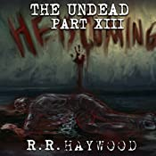 The Undead, Part 13 | R. R. Haywood