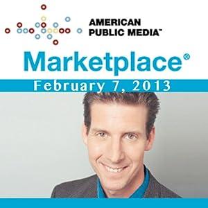 Marketplace, February 07, 2013
