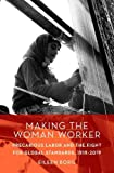 "Eileen Boris, ""Making the Woman Worker: Precarious Labor and the Fight for Global Standards, 1919-2019"" (Oxford UP, 2019)"