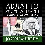Adjust To Wealth & Health, Building Self Confidence
