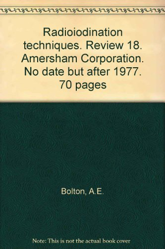 Radioiodination techniques. Review 18. Amersham Corporation. No date but after 1977. 70 pages