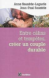 Entre câlins et tempêtes, créer un couple durable - 2e éd. - Les 5 notions clés pour surmonter les: Les 5 notions clés pour surmonter les crises et vivre le bonheur à deux