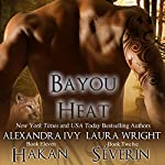 Hakan/Séverin: Bayou Heat, Books 11 and 12 | Laura Wright,Alexandra Ivy