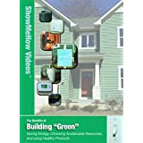 The Benefits of Building Green, Show Me How Videos